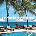 Comment faire pour bien réserver une location de vacances de luxe ?